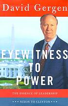 Eyewitness to power : the essence of leadership : Nixon to Clinton