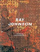 Ray Johnson - correspondences : [Whitney Museum of American Art, New York, January 14 - March 21, 1999; Wexner Center for the Arts, Columbus, Ohio, September 17 - December 31, 2000]