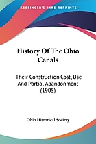 History of the Ohio canals their construction, cost, use and partial abandonment