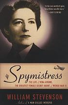 Spymistress : the life of Vera Atkins, the greatest female secret agent of World War II