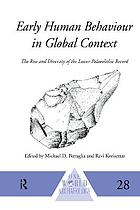 Early human behaviour in global context : the rise and diversity of the Lower Palaeolithic recordEarly human behaviour in global context the rise and diversity of the Lower Palaeolithic recordEarly human behaviour in the global context : the rise and diversity of the Lower Paleolithic Period