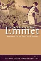 Reinterpreting Emmet : essays on the life and legacy of Robert Emmet