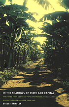 In the shadows of state and capital : the United Fruit Company, popular struggle, and agrarian restructuring in Ecuador, 1900-1995
