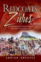 Redcoats and Zulus : selected essays from the Journal of the Anglo Zulu War Historical Society