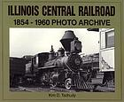 Illinois Central Railroad : 1854 through 1960 photo archive