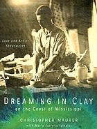 Dreaming in clay on the coast of Mississippi : love and art at Shearwater