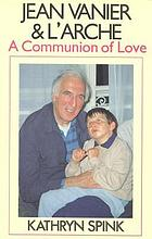 Jean Vanier and l'Arche : a communion of love
