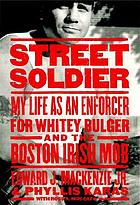 Street soldier : my life as an enforcer for Whitey Bulger and the Boston Irish mob