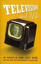 Television and me : the memoirs of John Logie Baird