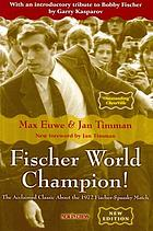 Fischer world champion! : the acclaimed classic about the 1972 Fischer-Spassky world championship match