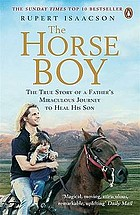 The horse boy : a father's miraculous journey to heal his son