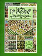 The grammar of ornament : all 100 color plataes from the folio edition of the great Victorian sourcebook of historic design