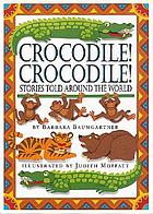 Crocodile! crocodile! stories told around the world