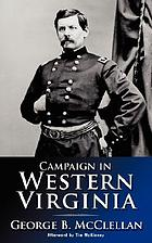 Report of Maj.-Gen. George B. McClellan, August 4,1863 : with an account of the campaign in western Virginia
