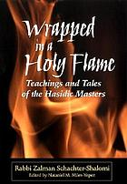 Wrapped in a holy flame : teachings and tales of the Hasidic masters