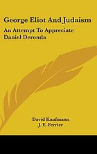 "George Eliot and Judaism; an attempt to appreciate ""Daniel Deronda."""
