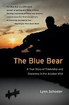The blue bear : a true story of friendship and discovery in the Alaskan wild
