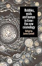Bubbles, voids, and bumps in time : the new cosmology