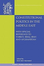 Constitutional politics in the Middle East : with special reference to Turkey, Iraq, Iran, and Afghanistan