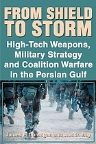 From shield to storm : high-tech weapons, military strategy, and coalition warfare in the Persian Gulf