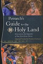 @Itinerarium ad sepulchrum domini nostri Yehsu Christi : Petrarch's guide to the Holy Land = Itinerary to the Sepulcher of Our Lord Jesus Christ