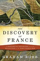 The discovery of France : a historical geography from the Revolution to the First World War