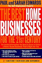 The best home businesses for the 21st century : the inside information you need to know to select a home-based business that's right for you