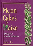 Moon cakes to maize : delicious world folktales