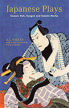 Japanese plays : classic Noh, Kyogen, and Kabuki works Japanese plays :b Classic Noh, Koygen, Kabuki