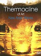 Thermocline of art : new Asian waves