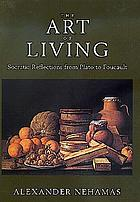 The art of living : Socratic reflections from Plato to Foucault