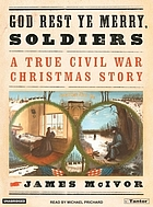 God rest ye merry, soldiers a true Civil War Christmas story
