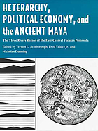 Heterarchy, political economy, and the ancient Maya : the Three Rivers Region of the east-central Yucatán Peninsula