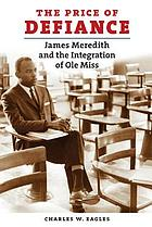 The price of defiance : James Meredith and the integration of Ole Miss