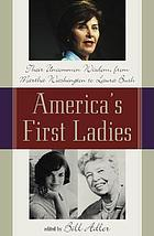 America's First Ladies : their uncommon wisdom, from Martha Washington to Laura Bush