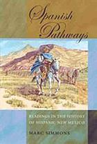 Spanish pathways : readings in the history of Hispanic New Mexico