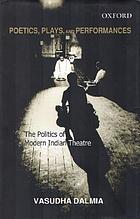 Poetics, plays, and performances : the politics of modern Indian theatre