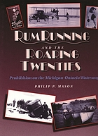 Rumrunning and the roaring twenties : prohibition on the Michigan-Ontario Waterway