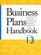 Business plans handbook. a compilation of actual business plans developed by small businesses throughout North America.