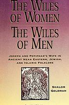 The wiles of women/the wiles of men Joseph and Potiphar's wife in ancient Near Eastern, Jewish, and Islamic folklore