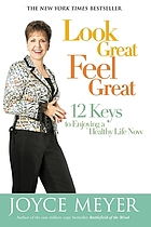 Look great, feel great : 12 keys to enjoying a healthy life now