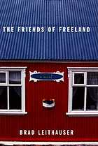 The friends of Freeland : a novel