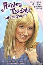 Ashley Tisdale : life is sweet! : an unauthorized biography