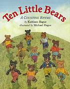 Ten little bears : a counting rhyme