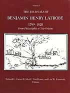 The journals of Benjamin Henry Latrobe, 1799-1820 : from Philadelphia to New Orleans