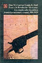 Texas y la Revolución Mexicana : un estudio sobre la política fronteriza naciónal y estatal, 1910-1920