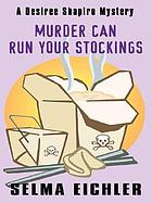 Murder can run your stockings : a Desiree Shapiro mystery