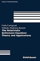 The relativistic Boltzmann equation : theory and applicationsThe relativistic Boltzmann equation : theory and applications