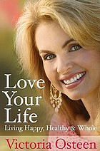 Love your life : living happy, healthy, and whole