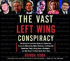 The vast left wing conspiracy the untold story of how Democratic operatives, eccentric billionaires, liberal activists, and assorted celebrities tried to bring down a president, and why they'll try even harder next time